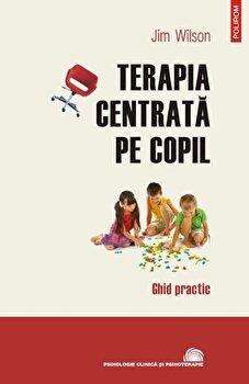 Terapia centrata pe copil. Ghid practic/Jim Wilson