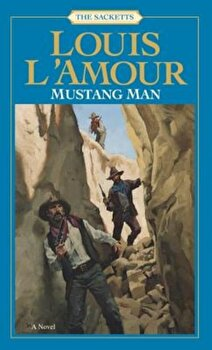 Mustang Man: The Sacketts, Paperback/Louis L'Amour poza cate