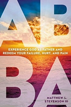 Abba: Experience God as Father and Redeem Your Failure, Hurt, and Pain, Paperback/Matthew L. Stevenson image0