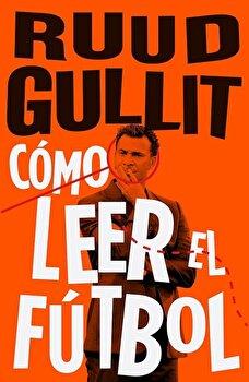 Como Leer El Futbol, Paperback/Ruud Gullit poza cate