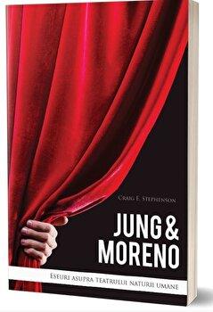 Jung & Moreno: Eseuri asupra teatrului naturii umane/Craig E. Stephenson imagine elefant.ro 2021-2022