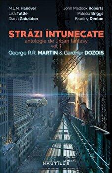 Strazi intunecate, Antologie de urban fantasy, Vol. 2/Gardner Dozois, George R.R. Martin