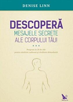 Descopera mesajele secrete ale corpului tau/Denise Linn imagine elefant.ro 2021-2022