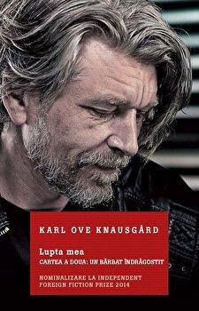 Lupta mea. Cartea a doua: Un barbat indragostit/Karl Ove Knausgard imagine elefant.ro 2021-2022