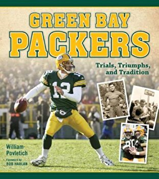 Green Bay Packers: Trials, Triumphs, and Tradition, Paperback/William Povletich poza cate