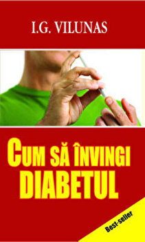 Cum sa invingi diabetul/Iurii G. Vilunas imagine elefant.ro 2021-2022