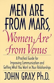 Men Are from Mars, Women Are from Venus: Practical Guide for Improving Communication and Getting What You Want in Your Relationships, Hardcover/John Gray poza cate
