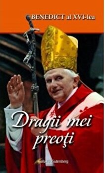 Dragii mei preoti/Joseph Ratzinger imagine elefant.ro 2021-2022