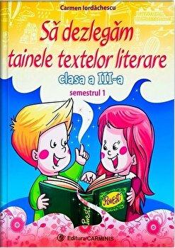 Sa dezlegam tainele textelor literare. Clasa a III-a. Semestrul I (Art)/Carmen Iordachescu