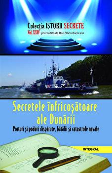 Secretele infricosatoare ale Dunarii. Porturi si poduri disparute, batalii si catastrofe navale/Dan Silviu Boerescu