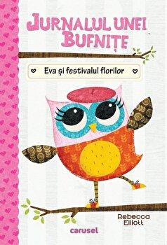 Jurnalul unei bufnite (1). Eva si festivalul florilor/Rebecca Elliot