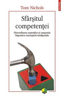Imagine Sfarsitul Competentei - Discreditarea Expertilor Si Campania Impotriva