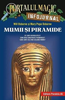 Mumii si piramide. Infojurnal (insoteste volumul 3 din seria Portalul magic: 'Secretul piramidei')/Mary Pope Osborne, Will Osborne