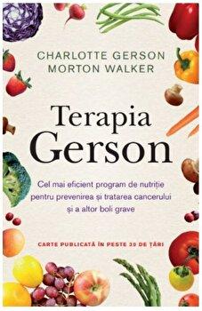 Terapia Gerson/Charlotte Gerson, Morton Walker imagine elefant.ro 2021-2022