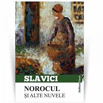 Norocul si alte nuvele/Ioan Slavici poza cate
