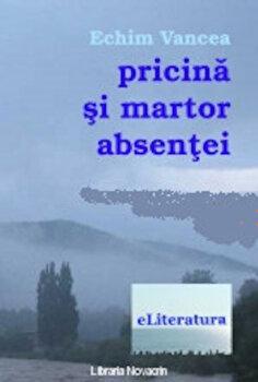 Pricina si martor absentei/Echim Vancea poza cate