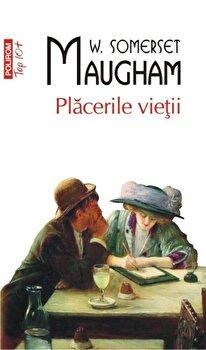 Placerile vietii (Top 10+)/W. Somerset Maugham imagine