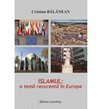 Islamul- o tema recurenta in Europa, Editia a 2-a/Cristian Balanean imagine elefant.ro