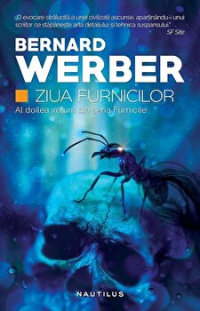 Furnicile, Ziua furnicilor, Vol. 2/Bernard Werber poza cate