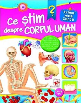 Ce stim despre corpul uman. Prima mea carte, 7-12 ani/*** imagine elefant.ro 2021-2022