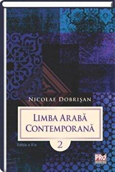 Limba araba contemporana. Vol.II editia a II-a/Nicolae Dobrisan imagine elefant.ro 2021-2022