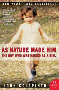 As Nature Made Him: The Boy Who Was Raised as a Girl, Paperback/John Colapinto poza cate