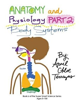 Anatomy & Physiology Part 2: Body Systems, Paperback/April Chloe Terrazas poza cate