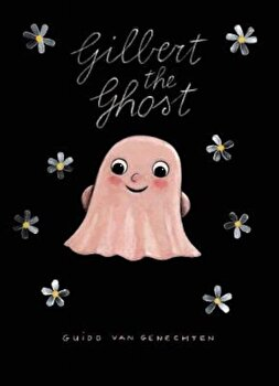 Gilbert the Ghost, Hardcover/Guido Van Genechten poza cate