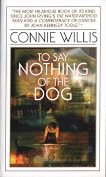 To Say Nothing of the Dog: Or How We Found the Bishop's Bird Stump at Last, Paperback/Connie Willis poza cate