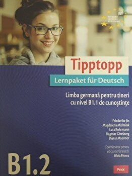 Tipptopp B1.2. Limba germana pentru tineri cu nivel B1.1 de cunostinte/Silvia Florea