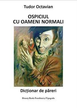 Ospiciul cu oameni normali. Dictionar de pareri/Tudor Octavian poza cate