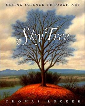 Sky Tree: Seeing Science Through Art, Paperback/Thomas Locker imagine