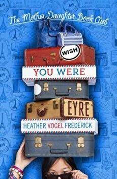 Wish You Were Eyre, Paperback/Heather Vogel Frederick poza cate