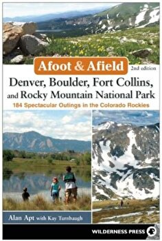 Afoot and Afield: Denver, Boulder, Fort Collins, and Rocky Mountain National Park: 184 Spectacular Outings in the Colorado Rockies, Paperback/Alan Apt image0