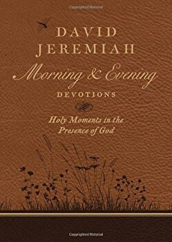 David Jeremiah Morning and Evening Devotions: Holy Moments in the Presence of God, Hardcover/David Jeremiah imagine