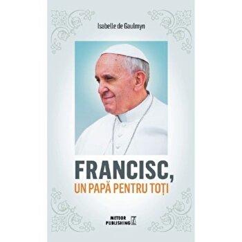 Coperta Carte Francisc, un papa pentru toti