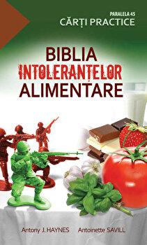 Biblia intolerantelor alimentare/Antony J. Haynes, Antoinette Savill imagine elefant.ro 2021-2022