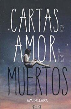 Cartas de Amor a Los Muertos, Paperback/Ava Dellaira poza cate