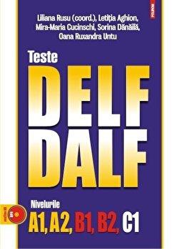 Teste DELF/DALF. Nivelurile A1, A2, B1, B2, C1 (CD inclus)/Liliana Rusu, Letitia Aghion, Mira-Maria Cucinschi, Sorina Danaila, Oana Ruxandra Untu imagine