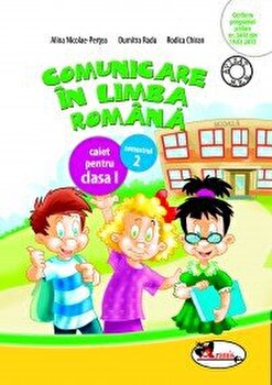 Comunicare in limba romana. Caiet pentru clasa I, semestrul 2/Dumitra Radu, Rodica Chiran, Alina Nicolae-Pertea poza cate