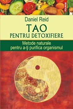 Tao pentru detoxifiere. Metode naturale pentru a-ti purifica organismul/Daniel Reid imagine elefant 2021