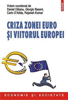 Criza zonei euro si viitorul Europei/Daniel Daianu, Giorgio Basevi, Carlo D'Adda, Rajeesh Kumar imagine elefant.ro 2021-2022