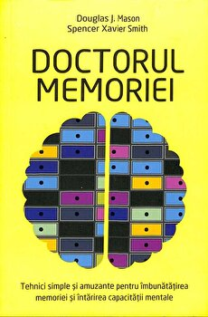 Doctorul memoriei. Tehnici simple si amuzante pentru imbunatatirea memoriei/Douglas J. Mason, Spencer Xavier Smith imagine elefant 2021