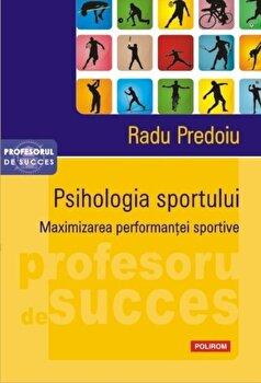 Psihologia sportului. Maximizarea performantei sportive-Radu Predoiu imagine