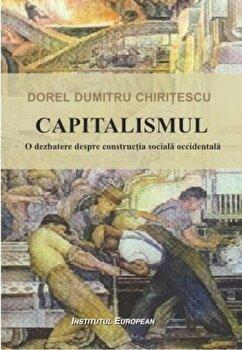Capitalismul. O dezbatere despre constructia sociala occidentala/Dumitru Dorel Chiritescu imagine
