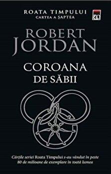 Coroana de sabii (vol.7 din seria Roata timpului)/Robert Jordan