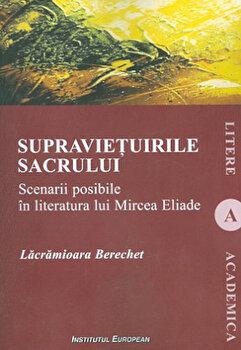 Supravietuirea sacrului- Scenarii posibile in literatura lui Mircea Eliade/Lacramioara Berechet imagine elefant.ro 2021-2022