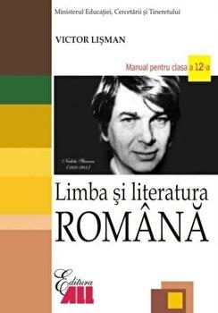 Limba si literatura romana. Manual clasa a XII-a/Victor Lisman