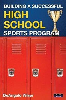 Building a Successful High School Sports Program, Paperback/Deangelo Wiser poza cate