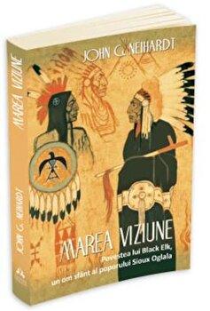 Marea Viziune - Povestea lui Black Elk, un om sfant al poporului Sioux Oglala/Hehaka Sapa imagine elefant.ro 2021-2022